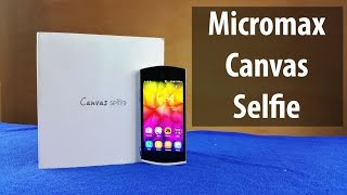 Micromax Canvas selfie Unboxing & Full Review: Camera test, Speakers, Samples, Gameplay, Benchmark