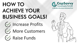 How To Achieve Your Business Goals | Increase Profits, More Customers, Raise Funds | CapSavvy