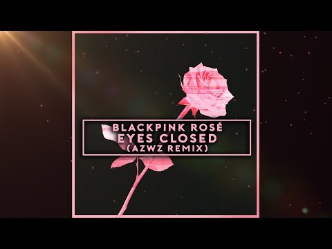 BLACKPINK ROSÉ - EYES CLOSED (AZWZ REMIX)