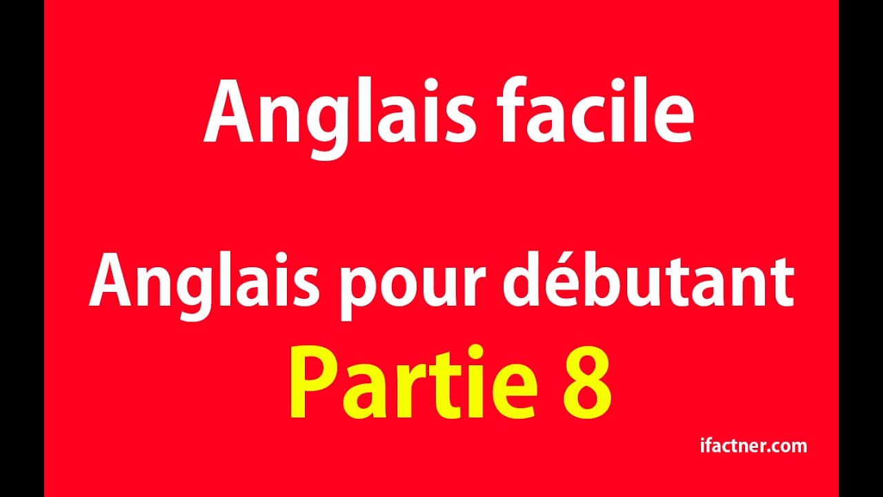 Anglais Facile Easy English English For Beginners Part 8