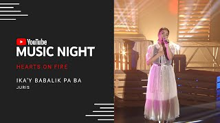 Juris - Ika'y Babalik pa Ba? | Hearts on Fire: Juris & Jed | YouTube Music Night