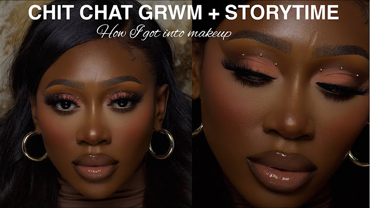 chit chat grwm  storytime how i got into makeup