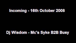 Incoming - 16th October 2008 - Dj Wisdom - Mc Syke B2B Busy