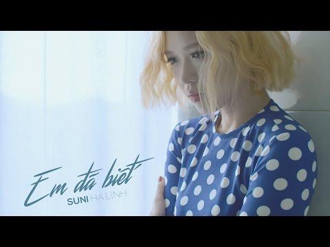 Suni Hạ Linh ft. R.Tee - Em Đã Biết | Official MV