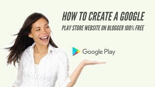 How To Create a Google play store website on blogger 100% Free