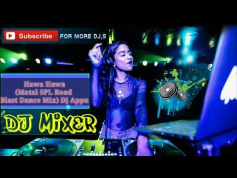 Hawa Hawa (Matal SPL Road Blast Dance Mix) Dj Appu //Unlimited YouTube Tutorial:)
