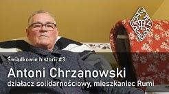 Świadkowie historii #3 – Antoni Chrzanowski (działacz solidarnościowy)