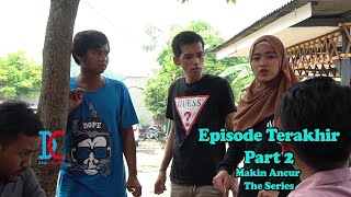 Episode Terakhir Part 2 Makin Ancur The Series - eps 34