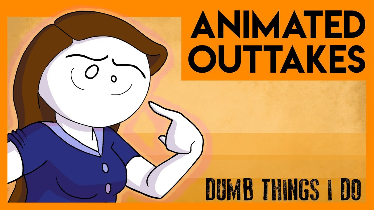Animated Outtakes | Dumb Things I Do