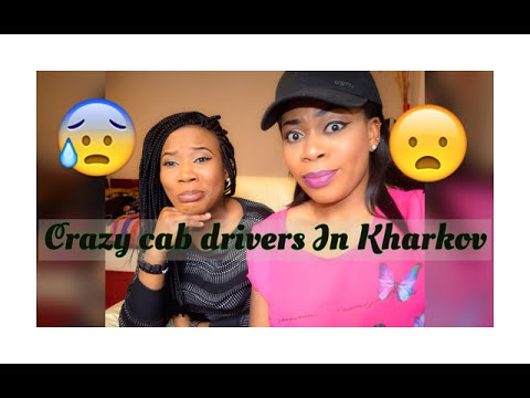 STORYTIME: CRAZY CAB DRIVERS IN KHARKOV (KIDNAP)