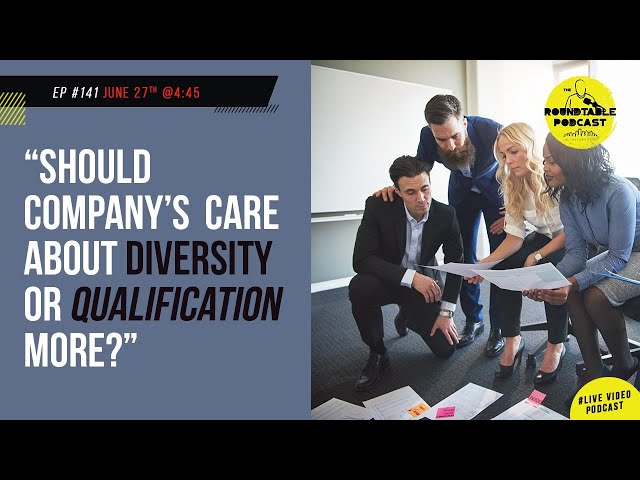 Ep #141 Diversity Inclusion -  Should company's care about diversity or qualification more?