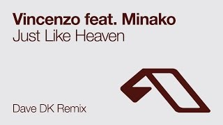 Vincenzo feat  Minako - Just Like Heaven (Dave DK Remix)