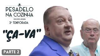 ÇA-VA - PARTE 2 | PESADELO NA COZINHA