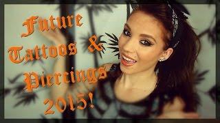 Future Tattoos & Piercings 2015!