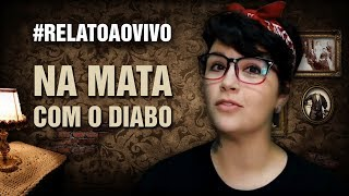 #RelatoAoVivo - 88: Na Mata com o Diabo