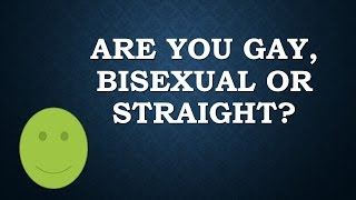 Are you gay, bisexual or straight?