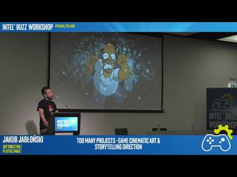 Too many Projects - Game Cinematic Art & Storytelling Direction   Intel® Buzz Workshop Poznań 2017