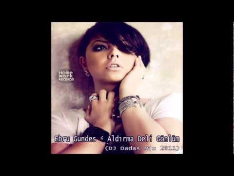 Ebru Gundes - Aldirma Deli Gönlüm ( DJ Dadas Mix )2011