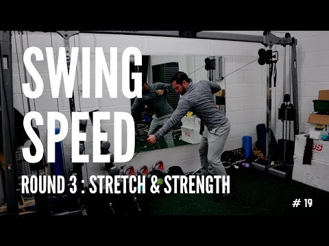 THE SWING SPEED SERIES ROUND 3 | Stretch & strength training