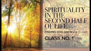 Spirituality of the 2nd Half of Life l Class 1