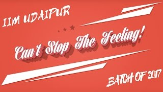 Can't Stop The Feeling! | Batch Of 2017 | Official Video | IIM Udaipur