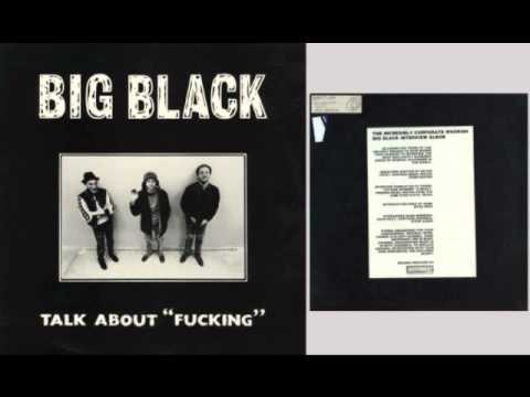 Big Black - Talk about Fucking (Incredibly Whorish Big Black Interview Album) Part 1 of 2