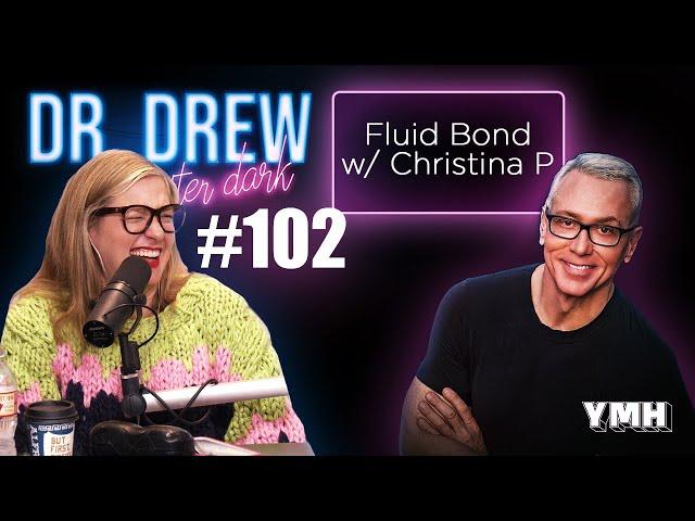 Ep. 102 Fluid Bond w/ Christina P | Dr. Drew After Dark