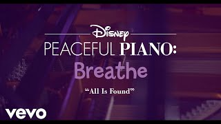 Disney Peaceful Piano - All Is Found (Disney Peaceful Piano)