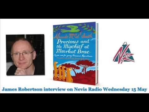 James Robertson interview on Nevis Radio 15 May: Precious and the Mischief at Meerkat Brae