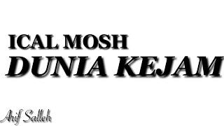 Download LIRIK (UNOFFICIAL) ICAL MOSH - DUNIA KEJAM Mp3