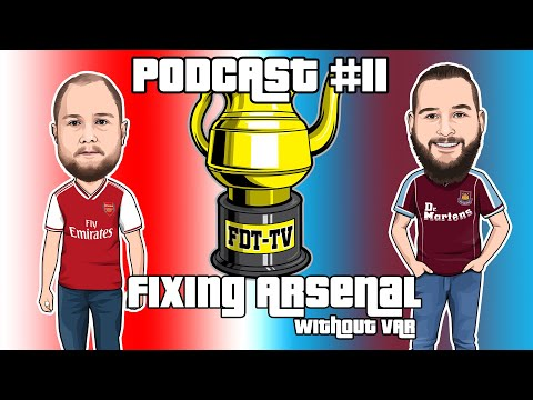 FDT-TV Podcast Episode 11 | Fixing Arsenal (without VAR) |