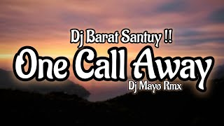Dj One Call Away Remix Santuy - Charlie Puth One Call Away ( DJ MAYO RMX )