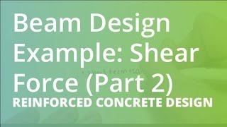 Beam Design Example: Shear Force (Part 2) | Reinforced Concrete Design