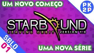 Versão Completa, Novo Começo e uma Nova Aventura • Starbound #01