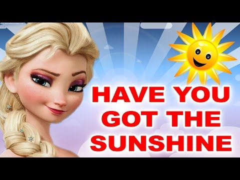 Frozen Have You Got The Sunshine Nursery Rhymes | Frozen Songs for Toddlers | Frozen Cartoon Songs