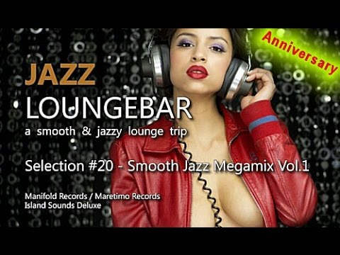 Jazz Loungebar Anniversary - Selection #20 Smooth Jazz Megamix Vol.1, 4+ Hours Lounge Music 2018