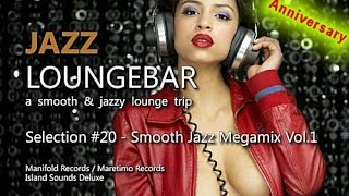 Jazz Loungebar Anniversary - Selection #20 Smooth Jazz Megamix Vol.1, 4+ Hours Lounge Music 2015