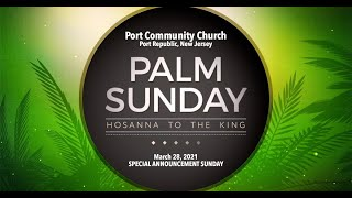 PORT COMMUNITY CHURCH - Palm Sunday, April 28, 2021