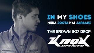 In My Shoes (Mera Joota Hai Japaani) (The Brown Boy Drop) - KnoX Artiste