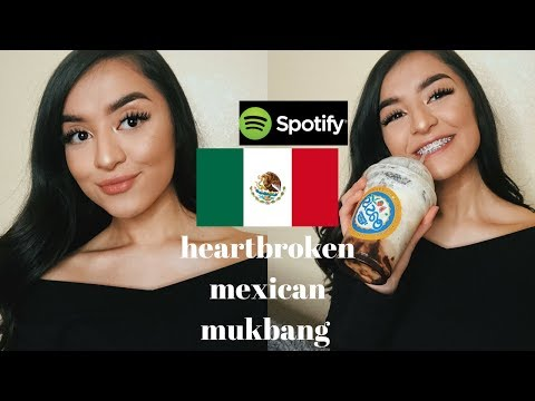 MEXICAN BREAK UP PLAYLIST/MEXICAN MUKBANG
