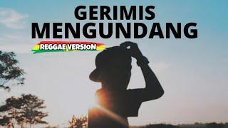 GERIMIS MENGUNDANG - REGGAE VERSION