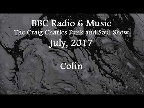 2017 07 xx BBC Radio 6 Music The Craig Charles Funk and Soul Show Colin