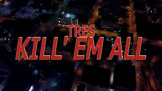 Tres - Kill Em All