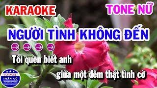 Karaoke Người Tình Không Đến || Nhạc Sống Tone Nữ Beat Dễ Hát 2019 || Karaoke Tuấn Cò