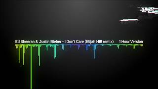 Ed Sheeran &amp Justin Bieber - I Don&#39t Care (Elijah Hill remix) [1 Hour Version]