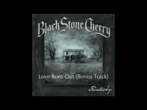 Black Stone Cherry - Love Runs Out
