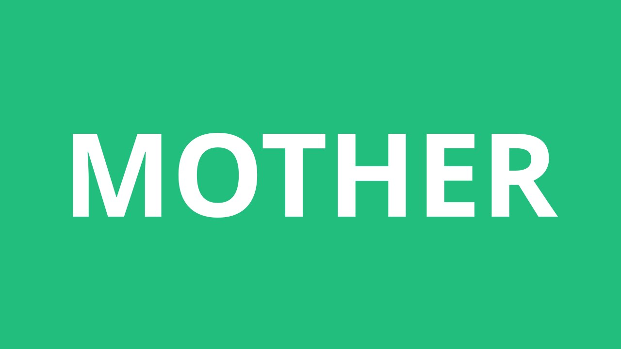 How To Pronounce Mother - Pronunciation Academy