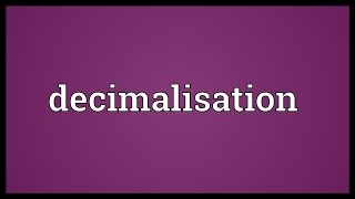 Decimalisation Meaning