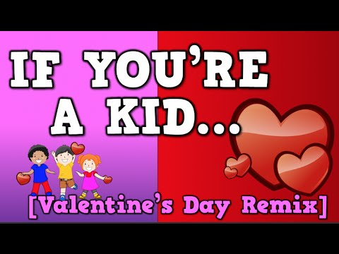 If You're a Kid... (Valentine's Day Remix)