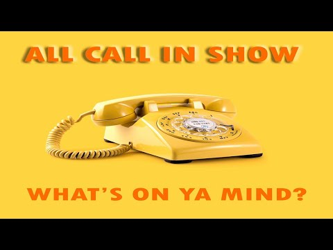 All Call In Show--What's on Your Mind?